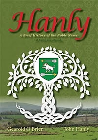Hanly, a brief history of the noble name (at home and abroad) by Gearoid O'Brien and John Hanly
